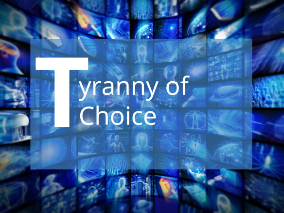 Tyranny of choice