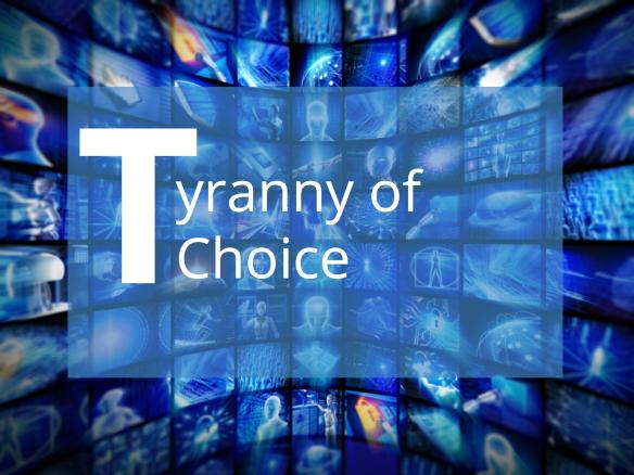 Tyranny of choice